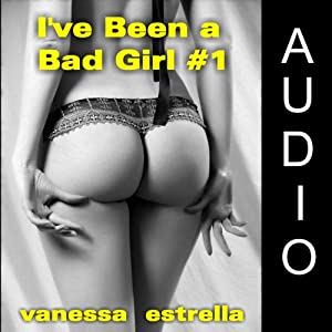 I've Been a Bad Girl #1 | [Vanessa Estrella]