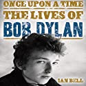 Once Upon a Time: The Lives of Bob Dylan (       UNABRIDGED) by Ian Bell Narrated by David Thorpe