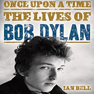 Once Upon a Time: The Lives of Bob Dylan | [Ian Bell]