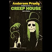 Creep House: Horror Stories (       UNABRIDGED) by Andersen Prunty Narrated by Nita Who