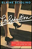 "Elaine Sciolino, ""La Seduction: How the French Play the Game of Life"" (Times Books, 2011)"