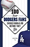 100 Things Dodgers Fans Should Know and Do Before They Die (100 Things...Fans Should Know)