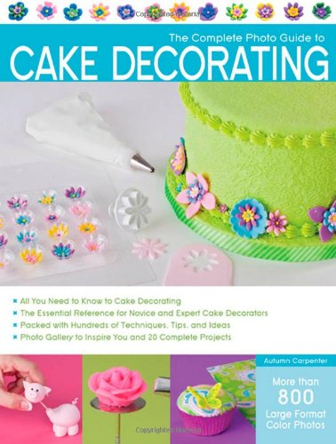The Complete Photo Guide to Cake Decorating at Amazon.com