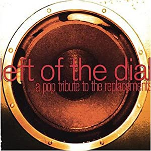 Various Artists - Left Of The Dial - A Pop Tribute To The Replacements