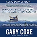 You Can't Fillet a Nibble... It's the Catch That Counts Audiobook by Gary Coxe Narrated by Gary Coxe