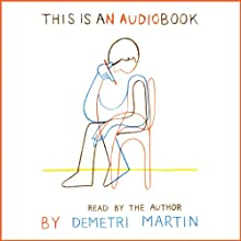 This Is an AudioBook (       UNABRIDGED) by Demetri Martin Narrated by Demetri Martin