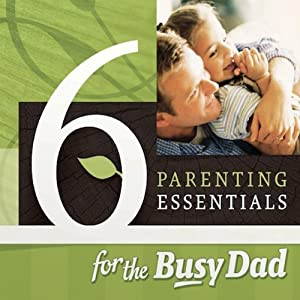 Six Parenting Essentials for the Busy Dad | [Chris Groff, Lee Long]