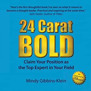 24 Carat Bold: Claim Your Position as the Top Expert in Your Field | [Mindy Gibbins-Klein]