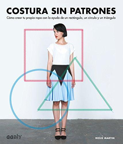 Costura sin patrones: Cómo crear tu propia ropa con la ayuda de un rectángulo, un círculo y un triángulo (GGDIY)