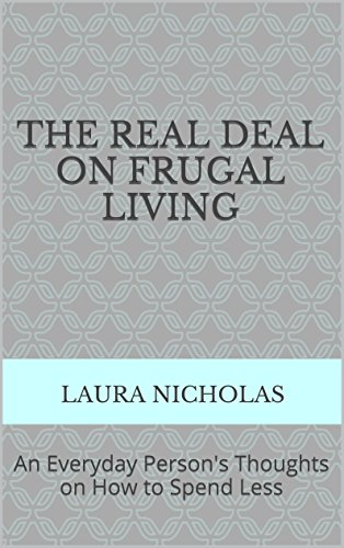 the-real-deal-on-frugal-living-an-everyday-persons-thoughts-on-how-to-spend-less