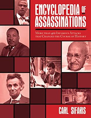 Encyclopedia of Assassinations: More than 400 Infamous Attacks that Changed the Course of History