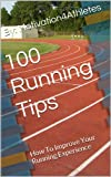 100 Running Tips: How To Improve Your Running Experience