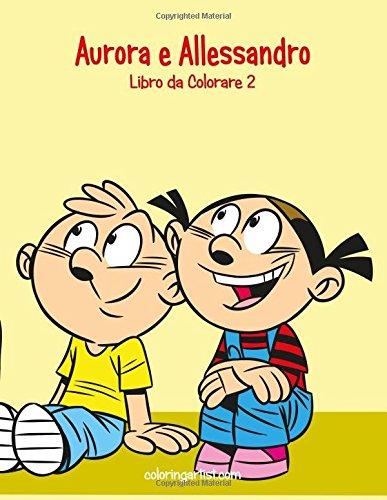 Aurora e Allessandro Libro da Colorare 2: Volume 2