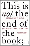 Umberto Eco This is Not the End of the Book: A conversation curated by Jean-Philippe de Tonnac