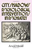 img - for City Shadows: Psychological Interventions in Psychiatry book / textbook / text book