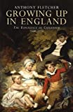 Growing Up in England: The Experience of Childhood 1600-1914 (0300163967) by Fletcher, Anthony