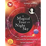 A Magical Tour of the Night Sky: Use the Planets and Stars for Personal and Sacred Discovery ~ Renna Shesso