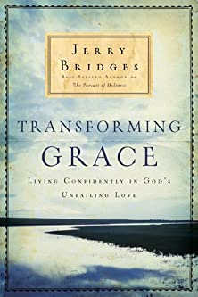 Transforming Grace, Living Confidently in God�s Unfailing Love