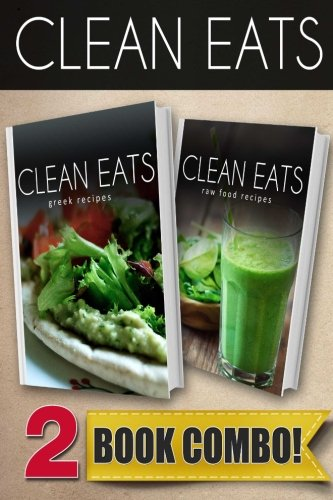Greek Recipes and Raw Food Recipes: 2 Book Combo (Clean Eats ) by Samantha Evans
