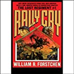 Rally Cry: The Lost Regiment, Book 1 (       UNABRIDGED) by William R. Forstchen Narrated by Patrick Lawlor