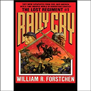 Rally Cry: The Lost Regiment, Book 1 | [William R. Forstchen]