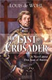 The Last Crusader: A Novel about Don Juan of Austria (1586174142) by Louis de Wohl