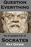 Question Everything: The Examined Life of Socrates