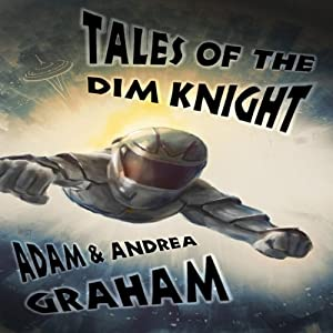 Tales of the Dim Knight | [Adam Graham, Andrea Graham]