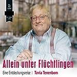 Allein unter Flüchtlingen: Eine Entdeckungsreise | Tuvia Tenenbom