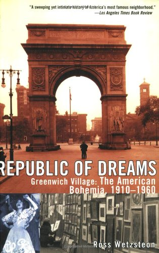 Republic of Dreams: Greenwich Village: The American Bohemia, 1910-1960: Ross Wetzsteon: 9780684869964: Amazon.com: Books