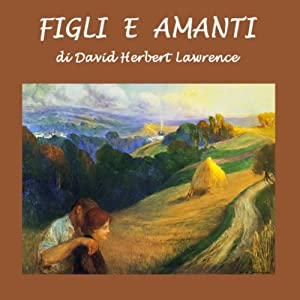 Figli e amanti [Sons and Lovers] | [David Herbert Lawrence]