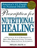 Prescription for Nutritional Healing: A Practical A-Z Reference to Drug-Free Remedies Using Vitamins, Minerals, Herbs, and Food Supplements (1583330771) by Balch, James