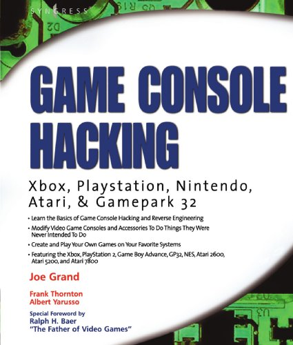 Game Console Hacking: Xbox, PlayStation, Nintendo, Game Boy, Atari and Sega