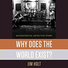 Why Does the World Exist?: An Existential Detective Story (       UNABRIDGED) by Jim Holt Narrated by Steven Menasche