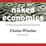 Naked Economics: Undressing the Dismal Science | Charles Wheelan