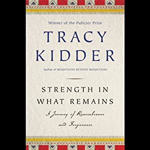 Strength in What Remains: A Journey of Remembrance and Forgetting | [Tracy Kidder]