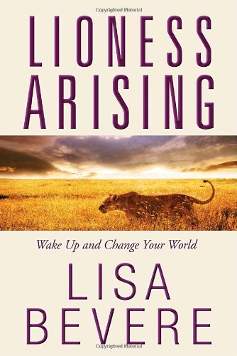 Lioness Arising: Awaken Your Prowess and Change Your World