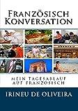 Franz�sisch Konversation: mein tagesablauf auf franz�sisch (French Edition)