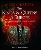 img - for The Kings & Queens of Europe: A Dark History: From Medieval Tyrants to Mad Monarchs book / textbook / text book