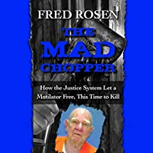 The Mad Chopper: How the Justice System Let a Mutilator Free, This Time to Kill (       UNABRIDGED) by Fred Rosen Narrated by Rex Anderson