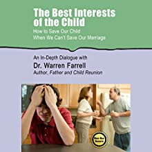 The Best Interests of the Child (       UNABRIDGED) by Dr. Warren Farrell Narrated by Dr. Warren Farrell