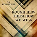 Rough-Hew Them How We Will (       UNABRIDGED) by P. G. Wodehouse Narrated by David Ian Davies