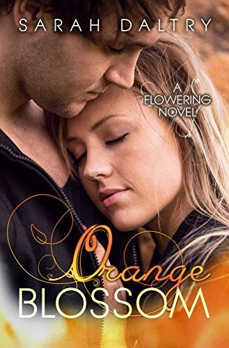 Sarah Daltry - Orange Blossom (A Flowering Novel)