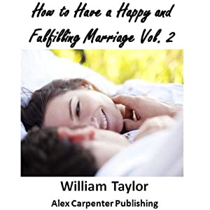 How to Have a Happy and Fulfilling Marriage, Vol. 2: Marriage Help Program | [William Taylor]