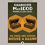 The Grub-and-Stakers House a Haunt | Charlotte MacLeod