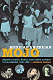 Mexican American Mojo: Popular Music, Dance, and Urban Culture in Los Angeles, 1935–1968 (Refiguring American Music)