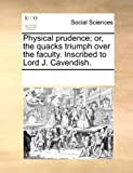 Physical Prudence; Or, the Quacks Triump...
