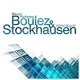 Boulez Performs Boulez & Stockhausen