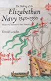 The Making of the Elizabethan Navy 1540-1590: From the Solent to the Armada (1843834928) by Loades, David