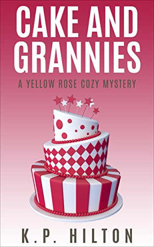 Cake and Grannies: A Yellow Rose Cozy Mystery (Yellow Rose Mystery Series Book 5) English Cakes